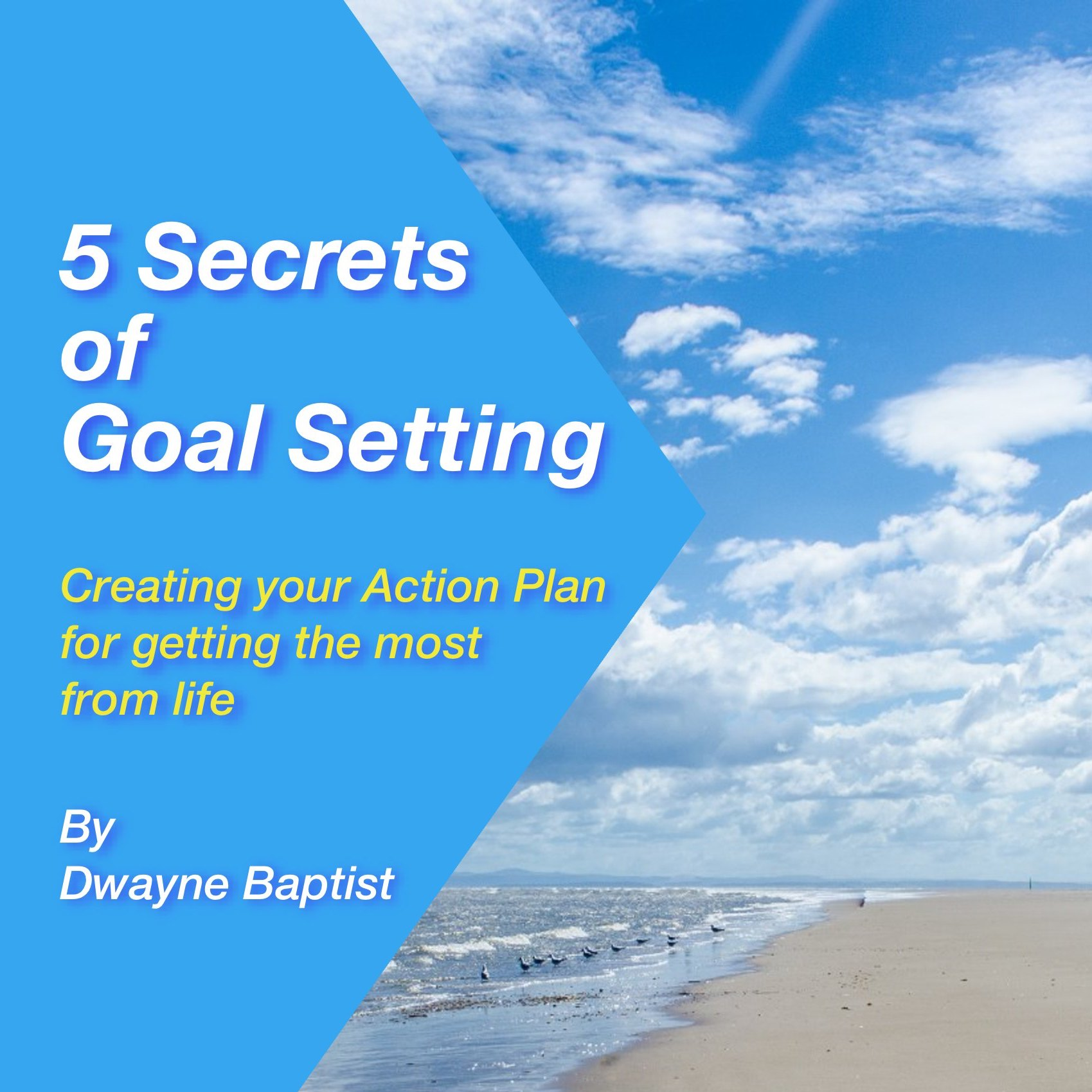 5 Secrets of Goal Setting, by Dwayne Baptist